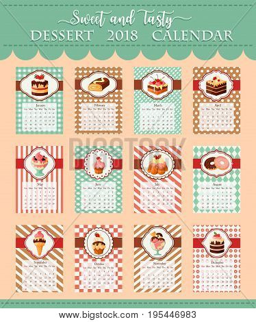Calendar 2018 of desserts and pastry cakes. Vector template of bakery shop chocolate biscuits and pies, cupcakes and chocolate muffins or brownie cookie, tiramisu torte and ice cream or donuts