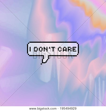 Vector Pixel Calligraphy Poster Card Inscription - I Don't Care, Text Isolated On Blurred, Holograph