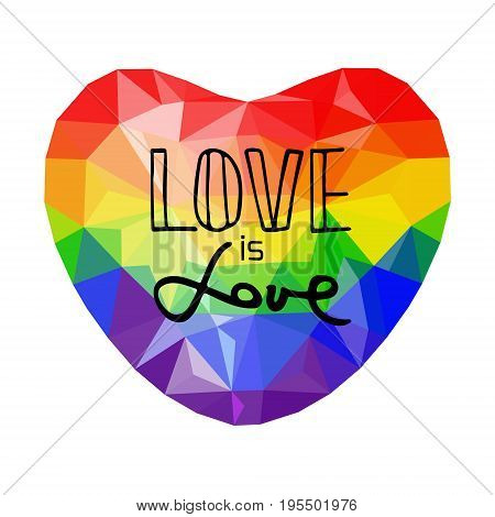 Low poly rainbow heart . Handwritten text Love is love. Unconventional sexual orientation for LGBT gay and lesbian parade. Geometric poligonal vector
