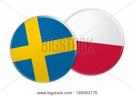 News Concept: Sweden Flag Button On Poland Flag Button 3d illustration on white background