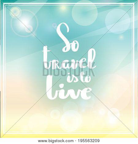 Posters So travel is to live hand drawn lettering inspirational typography