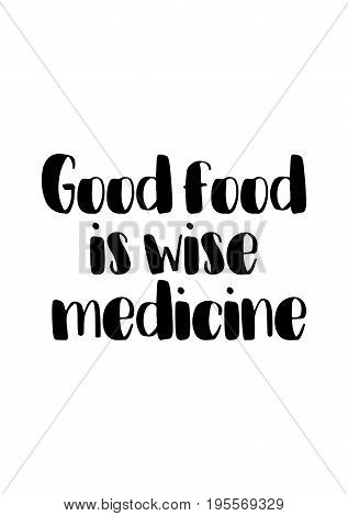 Quote food calligraphy style. Hand lettering design element. Inspirational quote: Good food is wise medicine.