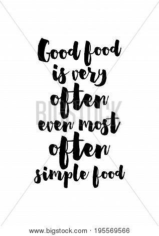 Quote food calligraphy style. Hand lettering design element. Inspirational quote: Good food is very often, even most often, simple food.
