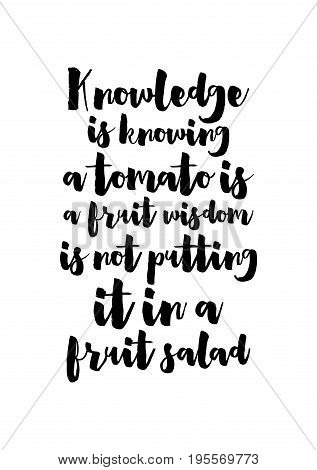 Quote food calligraphy style. Hand lettering design element. Inspirational quote: Knowledge is knowing a tomato is a fruit wisdom is not putting it in a fruit salad.