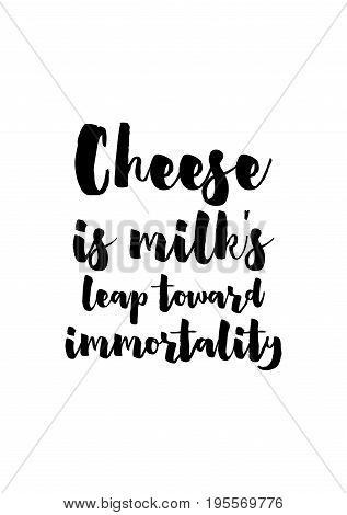 Quote food calligraphy style. Hand lettering design element. Inspirational quote: Cheese is milk's leap toward immortality.