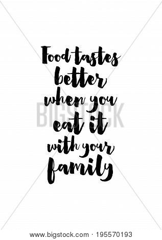 Quote food calligraphy style. Hand lettering design element. Inspirational quote: Food Tastes Better When You Eat it With Your Family.