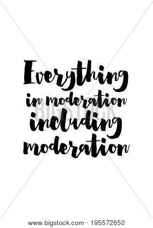 Quote food calligraphy style. Hand lettering design element. Inspirational quote: Everything in moderation including moderation.