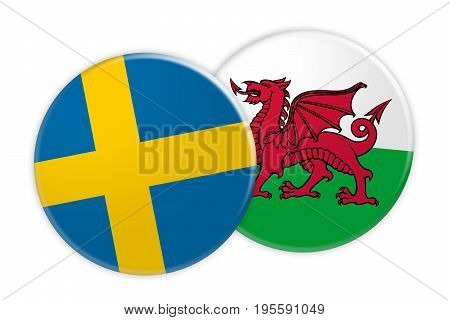 News Concept: Sweden Flag Button On Wales Flag Button 3d illustration on white background