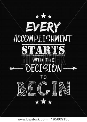 Motivational Quote Poster. Every Accomplishment Starts With The Decision To Begin. Chalk Text Style.