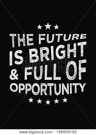 Motivational Quote Poster. The Future Is Bright & Full Of Opportunity. Chalk Text Style.