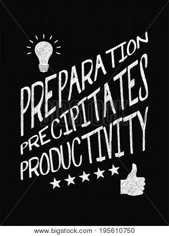 Motivational Quote Poster. Preparation Precipitates Productivity. Chalk Text Style.