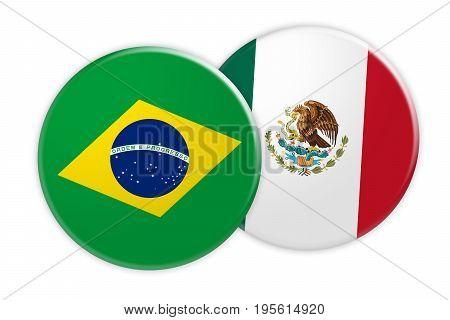 News Concept: Brazil Flag Button On Mexico Flag Button 3d illustration on white background