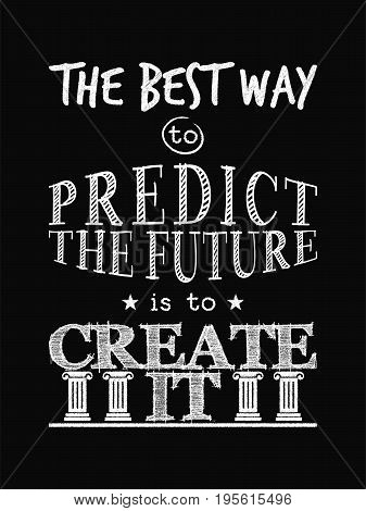 Motivational Quote Poster. The Best Way To Predict The Future Is To Create It. Chalk Calligraphy Sty