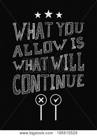 Motivational Quote Poster. What You Allow Is What Will Continue. Chalk Calligraphy Style.