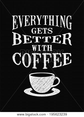 Quote Coffee Poster. Everything Gets Better With Coffee. Chalk Calligraphy Style. Shop Promotion Mot