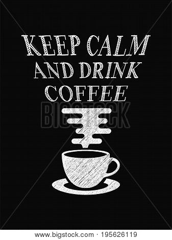 Quote Coffee Poster. Keep Calm And Drink Coffee. Chalk Calligraphy Style. Shop Promotion Motivation