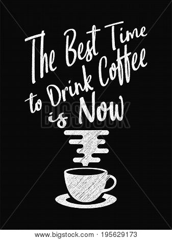 Quote Coffee Poster. The Best Time To Drink Coffee Is Now. Chalk Calligraphy Style. Shop Promotion M