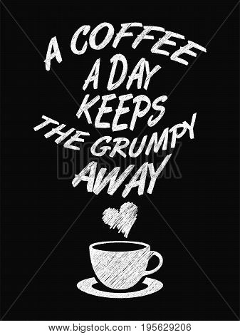 Quote Coffee Poster. A Coffee A Day Keeps The Grumpy Away. Chalk Calligraphy Style. Shop Promotion M