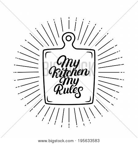 My kitchen my rules hand written lettering quote. Calligraphy phrase with cutting board. Kitchen decorate. Isolated on white background. Vector illustration.
