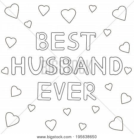 Best husband ever - hand drawn text with hearts. Coloring page. Vector illustration