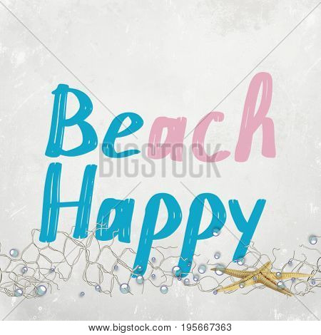 beach happy or be happy text on textured background with starfish and bubbles in nautical netting