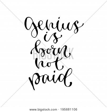 Genius is born not paid - handwritten vector phrase. Modern calligraphic print for cards, poster or t-shirt.