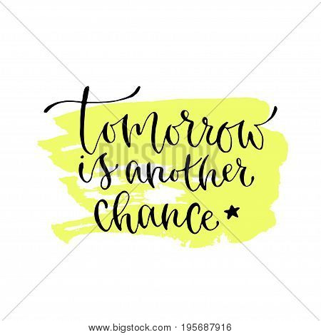 Tomorrow is another chance - handwritten vector phrase. Modern calligraphic print for cards, poster or t-shirt