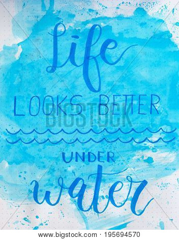 Illustration concept watercolor with word LIFE LOOKS BETTER UNDER WATER
