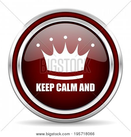 Keep calm and red glossy icon. Chrome border round web button. Silver metallic pushbutton.