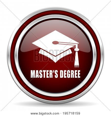Masters degree red glossy icon. Chrome border round web button. Silver metallic pushbutton.