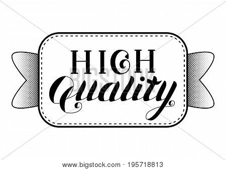 High Quality Logo Isolated on White Background. Black Badge with Hand Drawn Lettering. Vector Illustration for Web Design or Print.