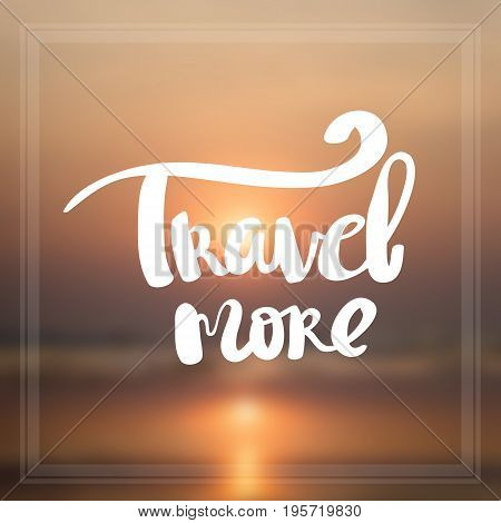 Motivational Quote on blur  background travel more