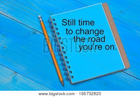 Still time to change the road you're on text on notebook page