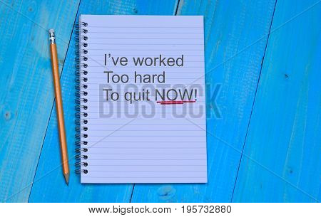 I've worked too hard To quit now text on notebook page