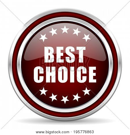 Best choice red glossy icon. Chrome border round web button. Silver metallic pushbutton.