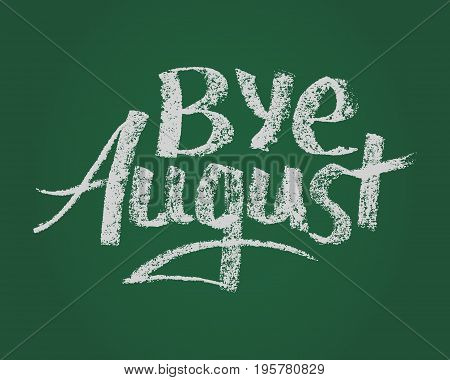 Bye August, card. Vector chalk text on green board for new stading year.
