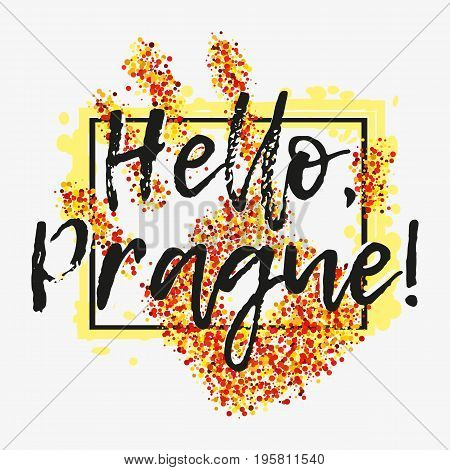Print with lettering Hello Prague and yellow red glitter in shape of hand with black frame on grey background. Pattern for fabric textiles clothing shirts magnets banners. Vector illustration