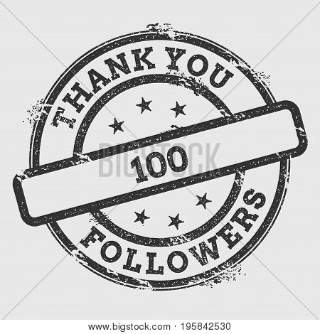 Thank You 100 Followers Rubber Stamp Isolated On White Background. Grunge Round Seal With Text, Ink