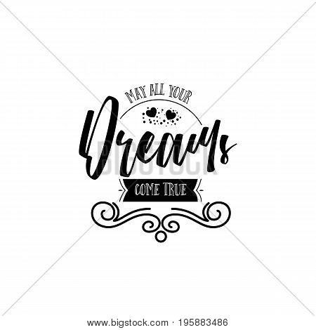 May all your dreams come true. Typography, handmade lettering for your design,