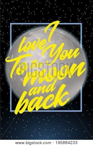I love you to the moon and back. Card design template with fool moon