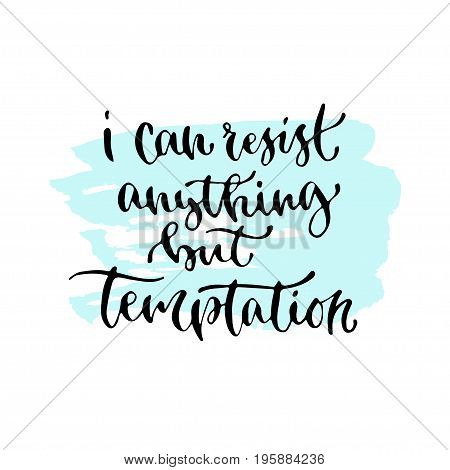 I can anything but temptation - handwritten vector phrase. Modern calligraphic print for cards, poster or t-shirt