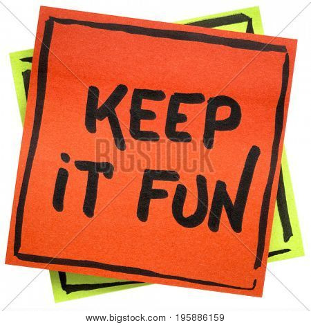 Keep it fun advice or reminder - handwriting on an isolated sticky note