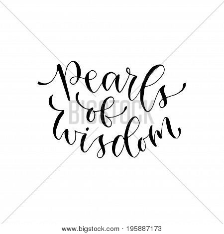 Pearls of wisdom. Vector inspirational calligraphy. Modern hand-lettered print and t-shirt design