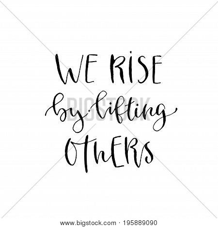 We rise by lifting others. Vector inspirational calligraphy. Modern hand-lettered print and t-shirt design