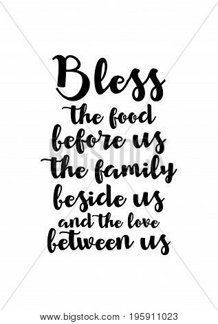 Quote food calligraphy style. Hand lettering design element. Inspirational quote: Bless the food before us the family beside us and the love between us.