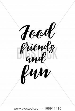 Quote food calligraphy style. Hand lettering design element. Inspirational quote: Food friends and fun.