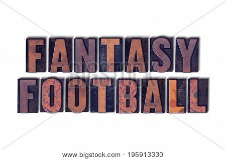 The word Fantasy Football concept and theme written in vintage wooden letterpress type on a white background.