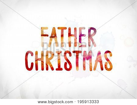 Father Christmas Concept Painted Watercolor Word Art