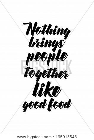 Quote food calligraphy style. Hand lettering design element. Inspirational quote: Nothing brings people together like good food.