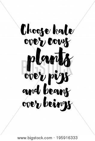 Quote food calligraphy style. Hand lettering design element. Inspirational quote: Choose kale over cows, plants over pigs, and beans over beings.